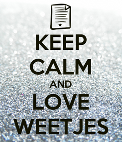 Poster: KEEP CALM AND LOVE WEETJES
