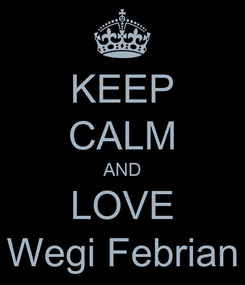 Poster: KEEP CALM AND LOVE Wegi Febrian