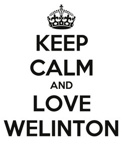 Poster: KEEP CALM AND LOVE WELINTON