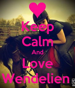 Poster: Keep Calm And Love Wendelien