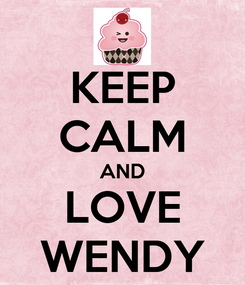 Poster: KEEP CALM AND LOVE WENDY