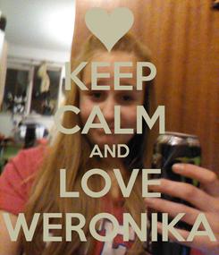Poster: KEEP CALM AND LOVE WERONIKA