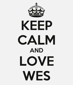 Poster: KEEP CALM AND LOVE WES