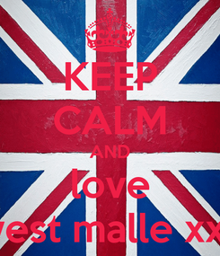 Poster: KEEP CALM AND love west malle xxx