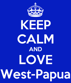 Poster: KEEP CALM AND LOVE West-Papua