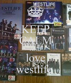 Poster: KEEP CALM AND love westlife