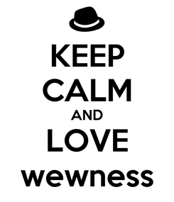Poster: KEEP CALM AND LOVE wewness
