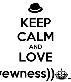 Poster: KEEP CALM AND LOVE ((wewness))^_^