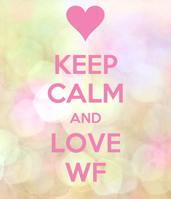 Poster: KEEP CALM AND LOVE WF