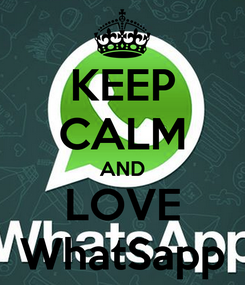 Poster: KEEP CALM AND LOVE WhatSapp