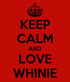 Poster: KEEP CALM AND LOVE WHINIE
