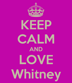 Poster: KEEP CALM AND LOVE Whitney