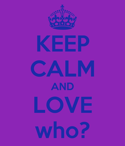 Poster: KEEP CALM AND LOVE who?