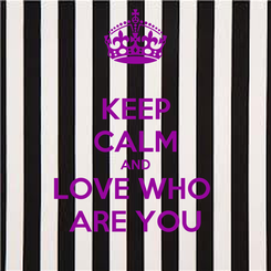Poster: KEEP CALM AND  LOVE WHO   ARE YOU
