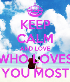 Poster: KEEP CALM AND LOVE WHO LOVES YOU MOST