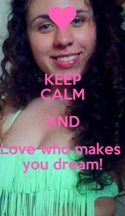 Poster: KEEP CALM AND Love who makes  you dream!