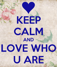 Poster: KEEP CALM AND LOVE WHO U ARE