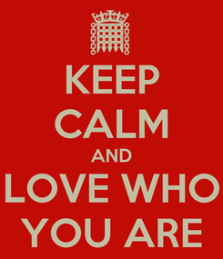 Poster: KEEP CALM AND LOVE WHO YOU ARE