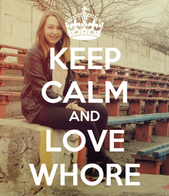 Poster: KEEP CALM AND LOVE WHORE