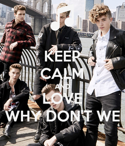 Poster: KEEP CALM AND LOVE WHY DON'T WE