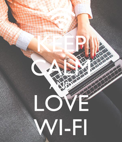Poster: KEEP CALM AND LOVE WI-FI