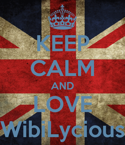 Poster: KEEP CALM AND LOVE WibiLycious