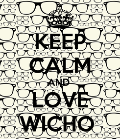 Poster: KEEP CALM AND  LOVE WICHO