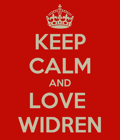 Poster: KEEP CALM AND LOVE  WIDREN