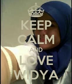 Poster: KEEP CALM AND LOVE WIDYA