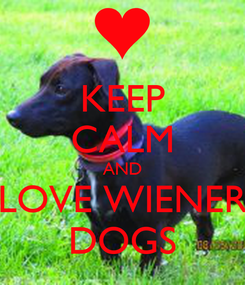 Poster: KEEP CALM AND LOVE WIENER DOGS