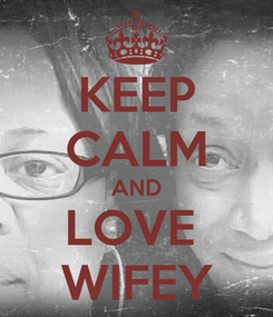 Poster: KEEP CALM AND LOVE  WIFEY