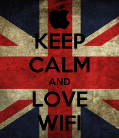 Poster: KEEP CALM AND LOVE WIFI