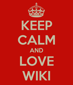 Poster: KEEP CALM AND LOVE WIKI