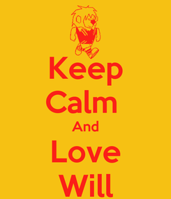 Poster: Keep Calm  And Love Will