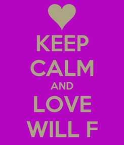 Poster: KEEP CALM AND LOVE WILL F