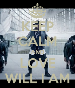 Poster: KEEP CALM AND LOVE WILL I AM