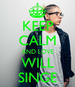 Poster: KEEP CALM AND LOVE WILL SINGE