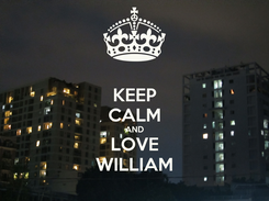 Poster: KEEP CALM AND LOVE WILLIAM