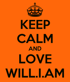 Poster: KEEP CALM AND LOVE WILL.I.AM