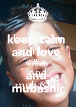 Poster: keep calm and love william  and mubashir
