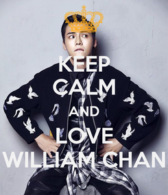 Poster: KEEP CALM AND LOVE WILLIAM CHAN