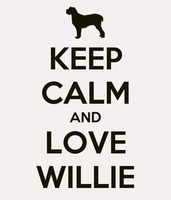 Poster: KEEP CALM AND LOVE WILLIE