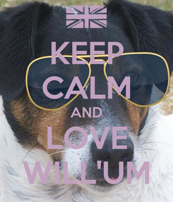 Poster: KEEP CALM AND LOVE WILL'UM