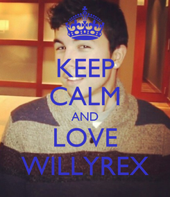 Poster: KEEP CALM AND LOVE WILLYREX