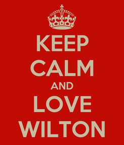 Poster: KEEP CALM AND LOVE WILTON
