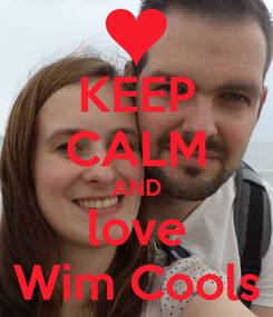 Poster: KEEP CALM AND love Wim Cools