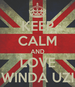 Poster: KEEP CALM AND LOVE WINDA UZI