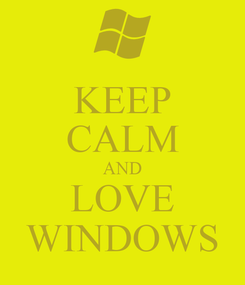 Poster: KEEP CALM AND LOVE WINDOWS