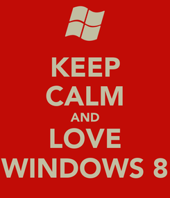 Poster: KEEP CALM AND LOVE WINDOWS 8