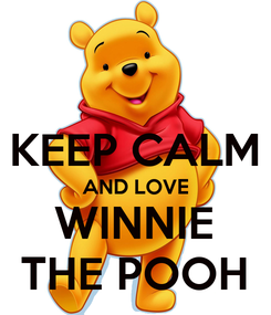 Poster:  KEEP CALM AND LOVE WINNIE THE POOH